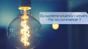lepangolincom-du-systeme-solaire-a-l-univers-par-ou-commencer
