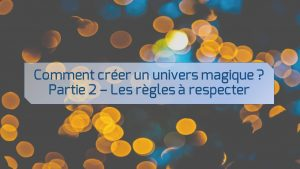 comment-creer-univers-magique-partie-2-quelles-regles-respecter-pour-creer-univers-magique